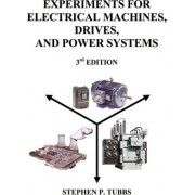 Experiments for Electrical Machines, Drives, and Power Systems by Stephen P Tubbs