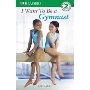 I Want to Be a Gymnast by Kate Simkins