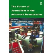 The Future of Journalism in the Advanced Democracies by Geoff Ward
