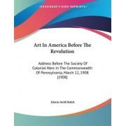 Art in America Before the Revolution by Edwin Swift Balch