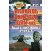 Radarul vaneaza OZN-uri. Radarul, un martor incomod in dosarul OZN