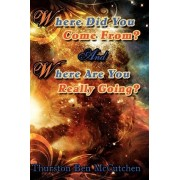 Where Did You Come From? and Where Are You Really Going? by Thurston Ben McCutchen
