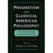 Pragmatism and Classical American Philosophy by John Stuhr