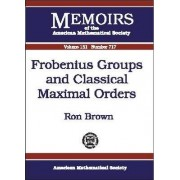 Frobenius Groups and Classical Maximal Orders by Ron Brown