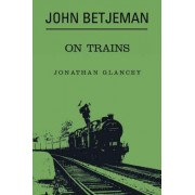 John Betjeman on Trains by John Betjeman