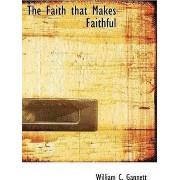 The Faith That Makes Faithful by William Channing Gannett