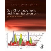 Gas Chromatography and Mass Spectrometry: A Practical Guide by O. David Sparkman