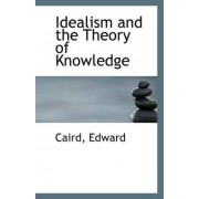 Idealism and the Theory of Knowledge by Caird Edward