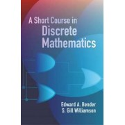 A Short Course in Discrete Mathemat by Edward A. Bender