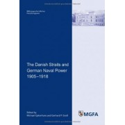 The Danish Straits and German Naval Power 1905 1918 by Michael Epkenhans