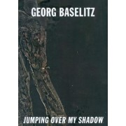 Georg Baselitz - Jumping Over My Shadow Catalogue by Okwui Enwezor