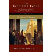 The Indelible Image: The Theological and Ethical Thought World of the New Testament by III Ben Witherington