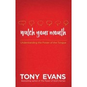 Watch Your Mouth by Tony Evans