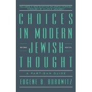 Choices in Modern Jewish Thought by Eugene B. Borowitz