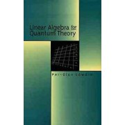 Linear Algebra for Quantum Theory by Per-Olov Lowden