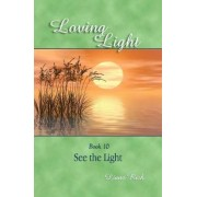 Loving Light Book 10, See the Light by Liane Rich