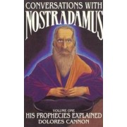 Conversations with Nostradamus: His Prophecies Explained Volume I by Dolores Cannon