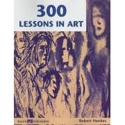 300 Lessons in Art by Robert Henkes