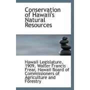 Conservation of Hawaii's Natural Resources by 1909 Walter Francis Frear Legislature