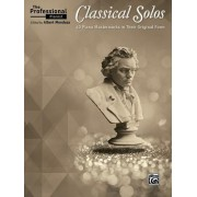 The Professional Pianist -- Classical Solos: 40 Piano Masterworks in Their Original Form