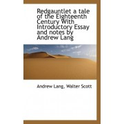Redgauntlet a Tale of the Eighteenth Century with Introductory Essay and Notes by Andrew Lang by Andrew Lang