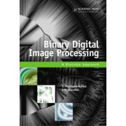 Binary Digital Image Processing by Stephane Marchand-Maillet