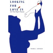 Looking for Love in All the Right Places by Vonda J Johnson