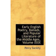Early English Poetry, Ballads, and Popular Literature of the Middle Ages, Volume XXIX by Percy Society