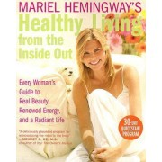 Mariel Hemingway's Healthy Living from Inside Out: Every Woman's Guide to Real Beauty, Renewed Energy, and a Radiant Life by Mariel Hemingway