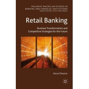 Retail Banking: Business Transformation and Competitive Strategies for the Future