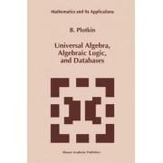 Universal Algebra, Algebraic Logic, and Databases by B. I. Plotkin