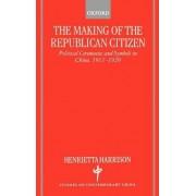The Making of the Republican Citizen by Henrietta Harrison