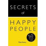 Secrets of Happy People: 50 Techniques to Feel Good by Matt Avery