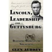 Lincoln, Leadership and Gettysburg by Glen Aubrey