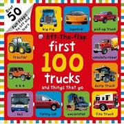 First 100 Trucks and Things That Go Lift-The-Flap by Roger Priddy