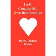 I Am Creating My Own Relationships by Barry Thomas Bechta