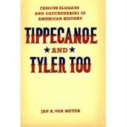 Tippecanoe and Tyler Too by Jan R. Van Meter