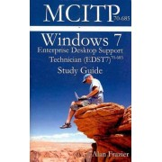Windows 7 Enterprise Desktop Support Technician (Edst7) 70-685 Study Guide by MR Alan Frazier