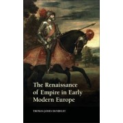 The Renaissance of Empire in Early Modern Europe by Thomas James Dandelet