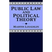 Public Law and Political Theory by Martin Loughlin
