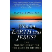 Who on Earth Was Jesus? by David J. Boulton