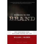 Married to the Brand: Why Consumers Bond with Some Brands for Life by William J. McEwen