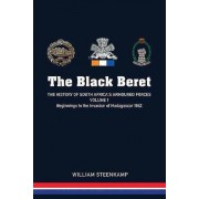 The Black Beret: Beginnings to the Invasion of Madagascar 1942 Volume 1 by William Steenkamp