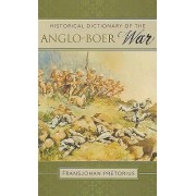 Historical Dictionary of the Anglo-Boer War by Fransjohan Pretorius