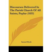 Discourses Delivered In The Parish Church Of All Saints, Poplar (1833) by Samuel Hoole
