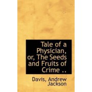 Tale of a Physician, Or, the Seeds and Fruits of Crime .. by Davis Andrew Jackson