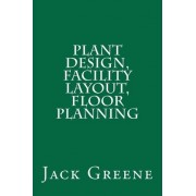 Plant Design, Facility Layout, Floor Planning by Jack Greene