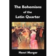 The Bohemians of the Latin Quarter by Henri Murger