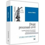 Drept procesual civil. Legislatie interna si internationala doctrina si jurisprudenta - Andreea Tabacu