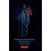 Building the International Criminal Court by Benjamin N. Schiff
